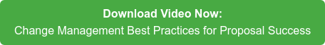 Download Video Now: Change Management Best Practices for Proposal Success